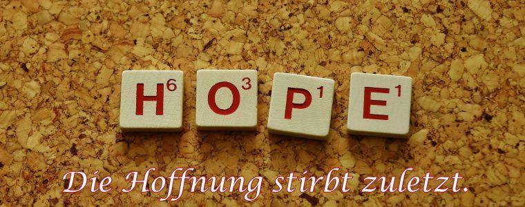 Die Hoffnung stirbt zuletzt (von Christa Borowski-Schmitt)